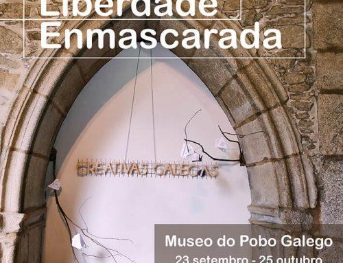 """Exposición """"Liberdade Enmascarada"""" – Museo do Pobo Galego (Santiago) desde 23/9 al 25/10"""